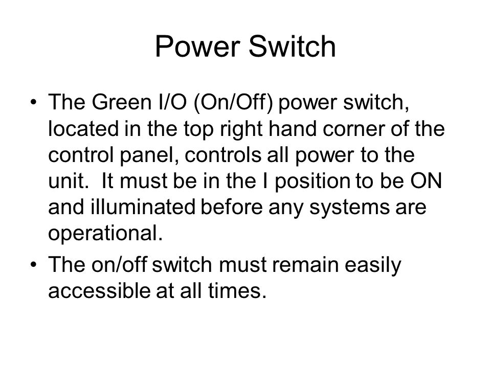 Power Switch The Green I/O (On/Off) power switch, located in the top right hand corner of the control panel, controls all power to the unit.