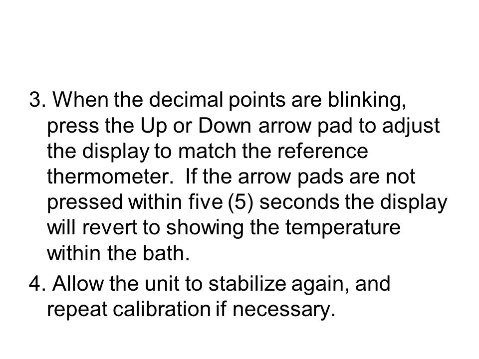 3. When the decimal points are blinking, press the Up or Down arrow pad to adjust the display to match the reference thermometer. If the arrow pads ar
