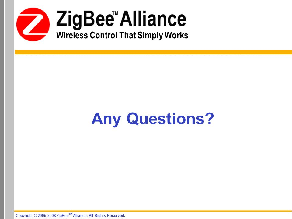 Copyright © 2005-2008 ZigBee TM Alliance. All Rights Reserved.