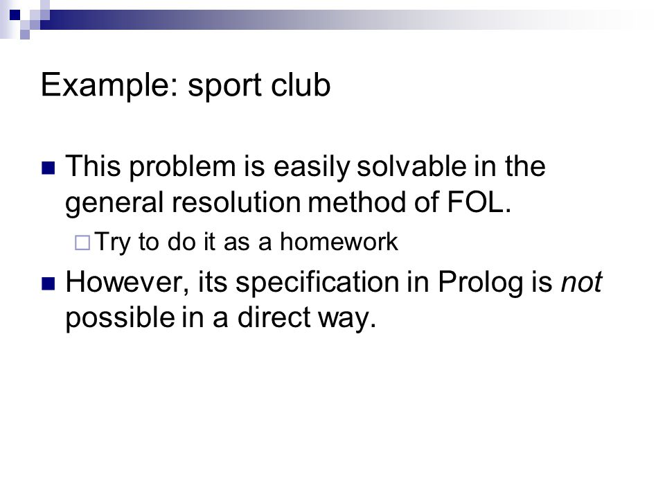 Example: sport club This problem is easily solvable in the general resolution method of FOL.