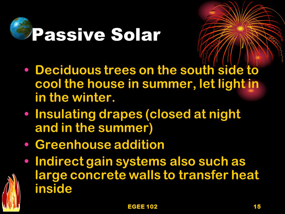 EGEE 10215 Passive Solar Deciduous trees on the south side to cool the house in summer, let light in in the winter.
