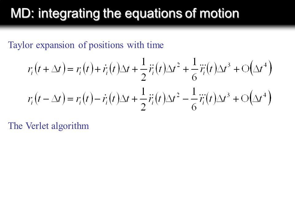MD: integrating the equations of motion Taylor expansion of positions with time The Verlet algorithm