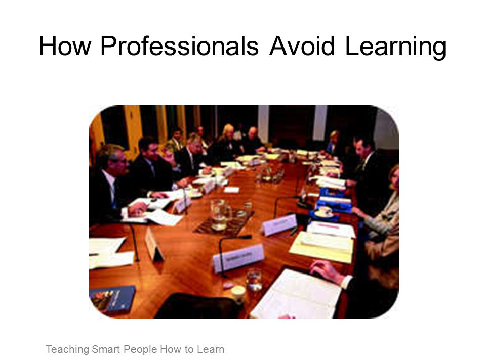 How Professionals Avoid Learning Teaching Smart People How to Learn