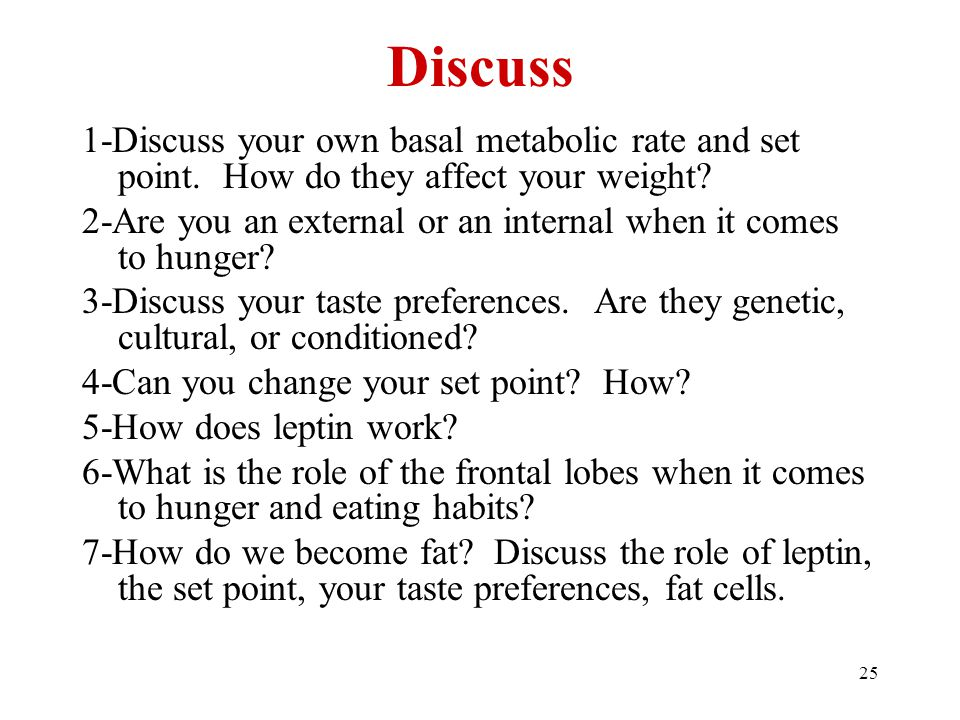 25 Discuss 1-Discuss your own basal metabolic rate and set point.