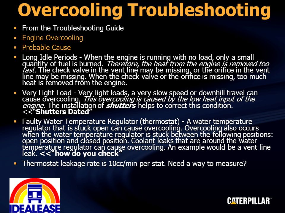 Overcooling Troubleshooting  From the Troubleshooting Guide  Engine Overcooling  Probable Cause  Long Idle Periods - When the engine is running wi