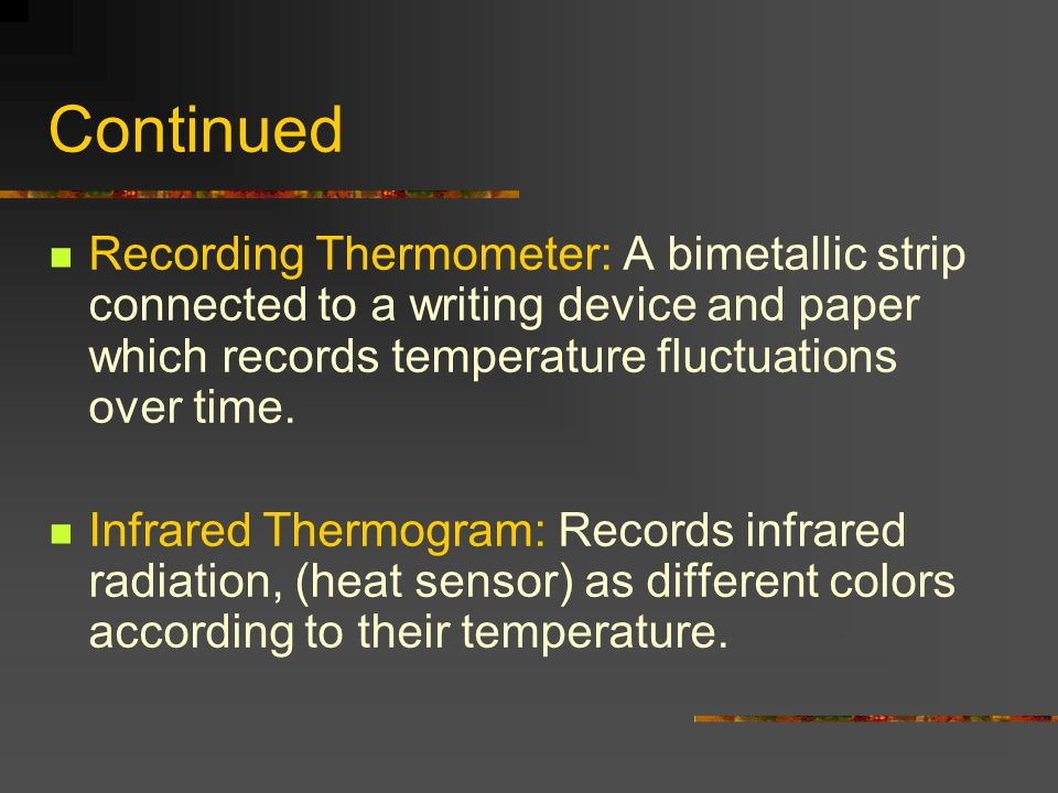 Continued Recording Thermometer: A bimetallic strip connected to a writing device and paper which records temperature fluctuations over time. Infrared