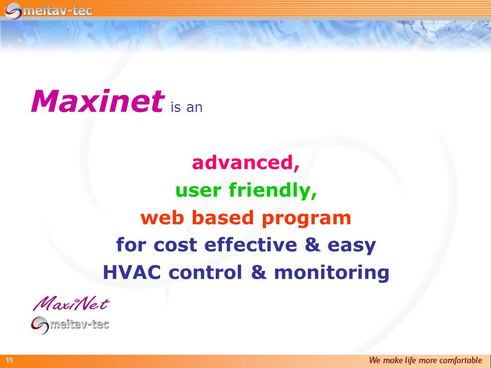 19 Maxinet is an advanced, user friendly, web based program for cost effective & easy HVAC control & monitoring