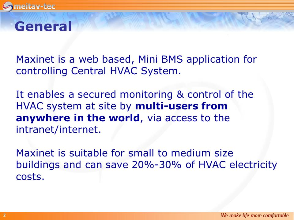 2 Maxinet is a web based, Mini BMS application for controlling Central HVAC System. It enables a secured monitoring & control of the HVAC system at si