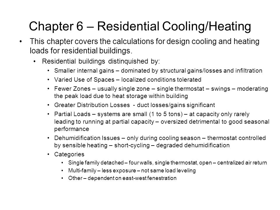 Chapter 6 – Residential Cooling/Heating This chapter covers the calculations for design cooling and heating loads for residential buildings.