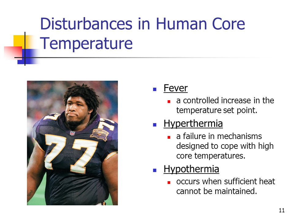 11 Disturbances in Human Core Temperature Fever a controlled increase in the temperature set point. Hyperthermia a failure in mechanisms designed to c