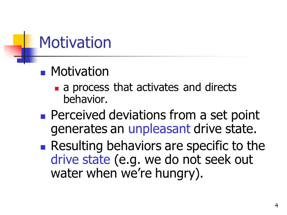 4 Motivation a process that activates and directs behavior. Perceived deviations from a set point generates an unpleasant drive state. Resulting behav