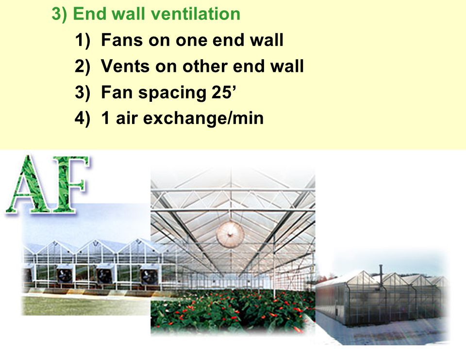 3) End wall ventilation 1) Fans on one end wall 2) Vents on other end wall 3) Fan spacing 25' 4) 1 air exchange/min