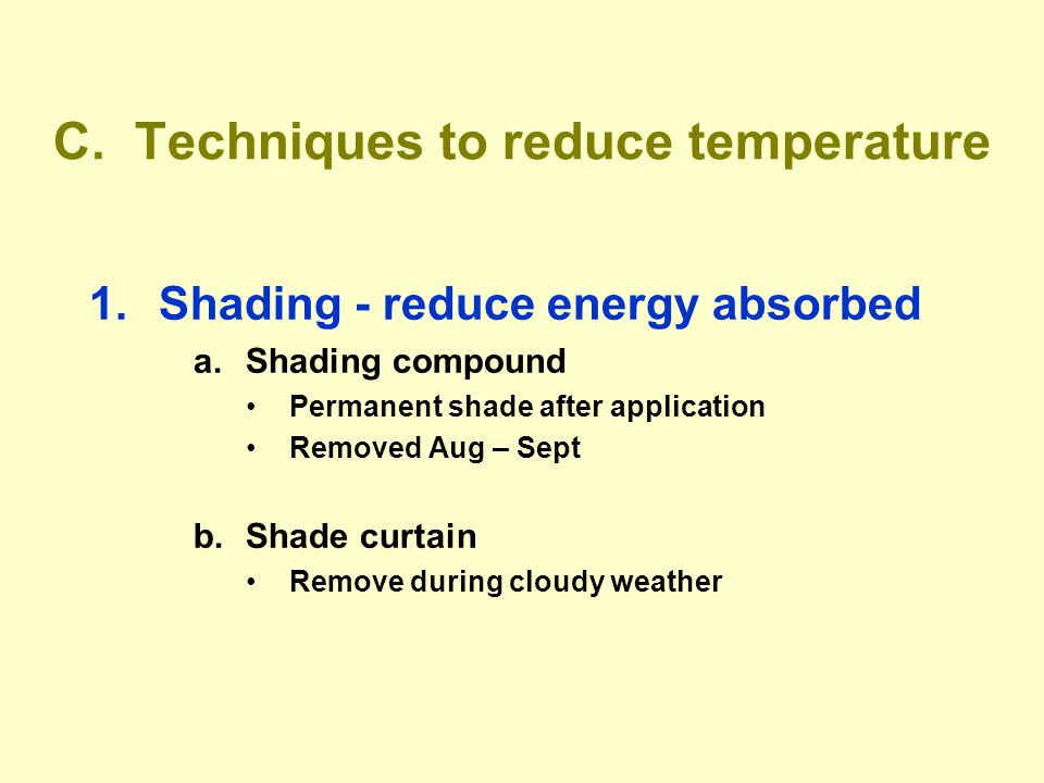 C. Techniques to reduce temperature 1.Shading - reduce energy absorbed a.Shading compound Permanent shade after application Removed Aug – Sept b.Shade