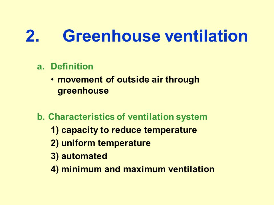 c.Time of year 1)Winter ventilation Late fall, winter, early spring: outside air cool Minimum to maximum ventilation usually adequate 2)Summer ventilation 1)Temperature control difficult Shading and ventilation Maximum ventilation