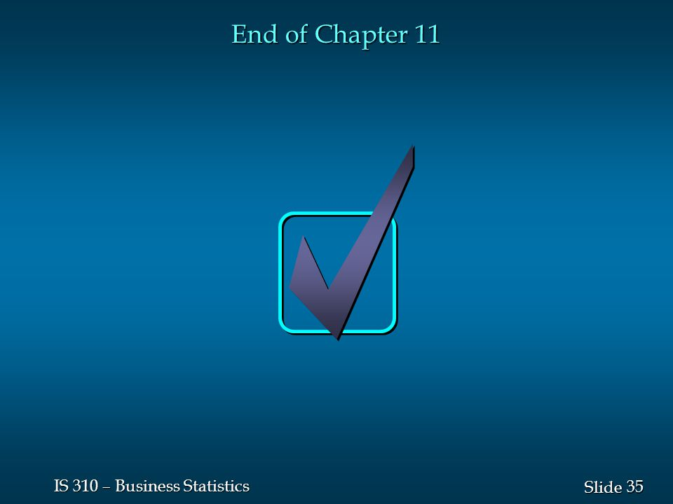 35 Slide IS 310 – Business Statistics End of Chapter 11