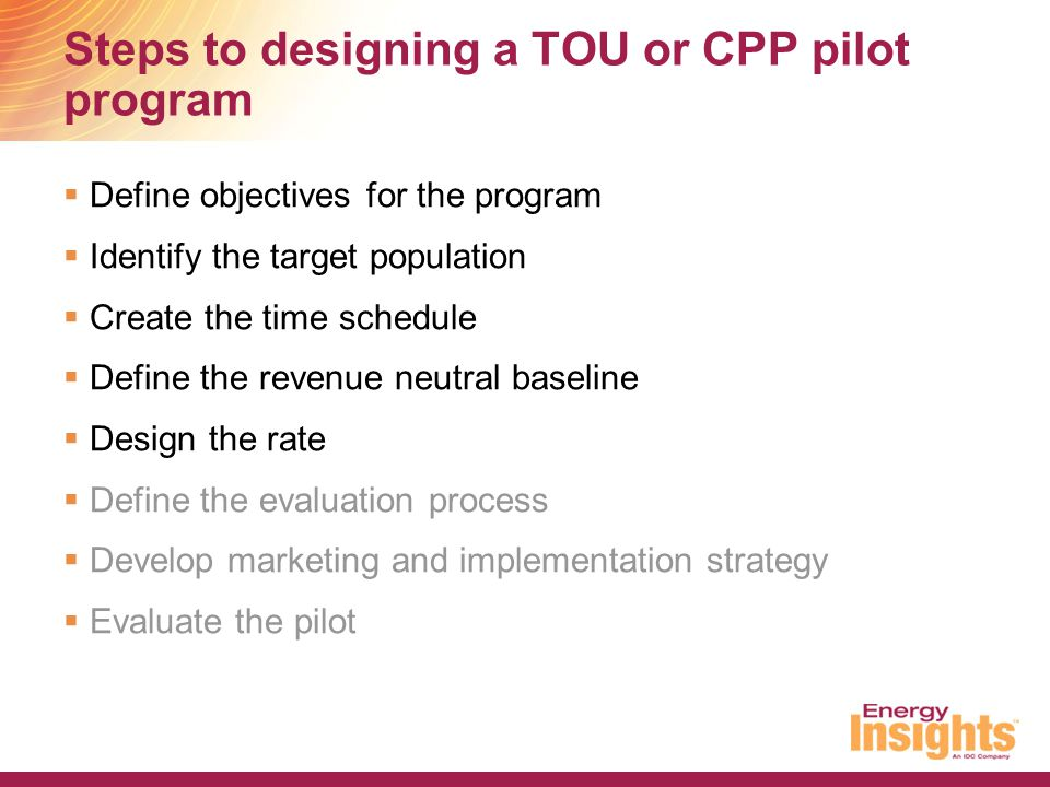 TOU context questions Two fundamental questions will frame the entire approach to TOU and CPP  Is the goal to shift load, or is the goal to assign costs (or just because regulators said to do it).