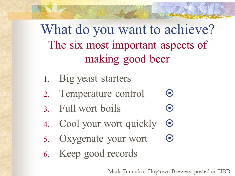 What do you want to achieve. The six most important aspects of making good beer 1.