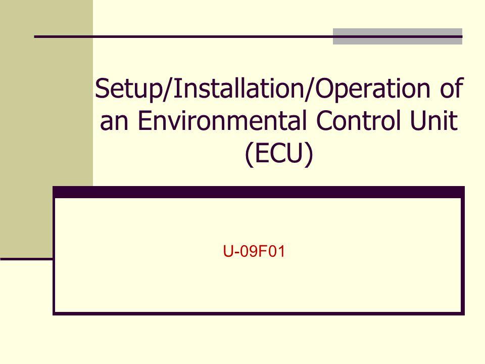 Setup/Installation/Operation of an Environmental Control Unit (ECU) U-09F01