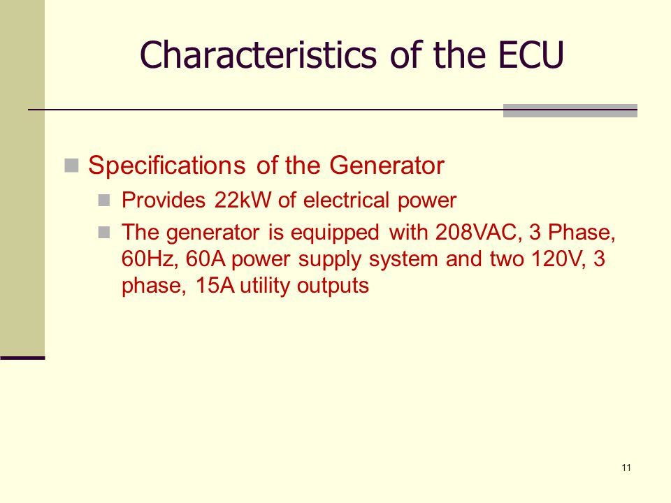 11 Characteristics of the ECU Specifications of the Generator Provides 22kW of electrical power The generator is equipped with 208VAC, 3 Phase, 60Hz,