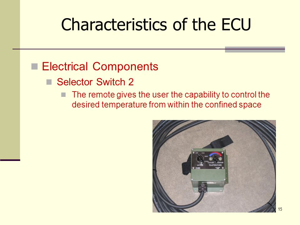 15 Electrical Components Selector Switch 2 The remote gives the user the capability to control the desired temperature from within the confined space