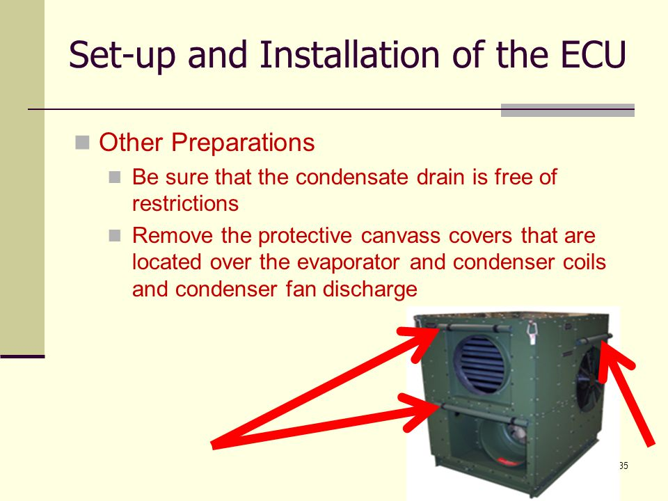 35 Other Preparations Be sure that the condensate drain is free of restrictions Remove the protective canvass covers that are located over the evapora