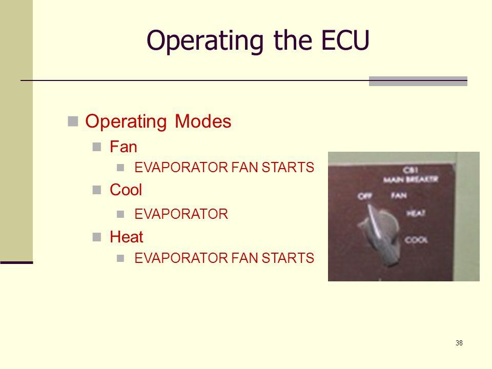 38 Operating Modes Fan EVAPORATOR FAN STARTS Cool EVAPORATOR Heat EVAPORATOR FAN STARTS Operating the ECU