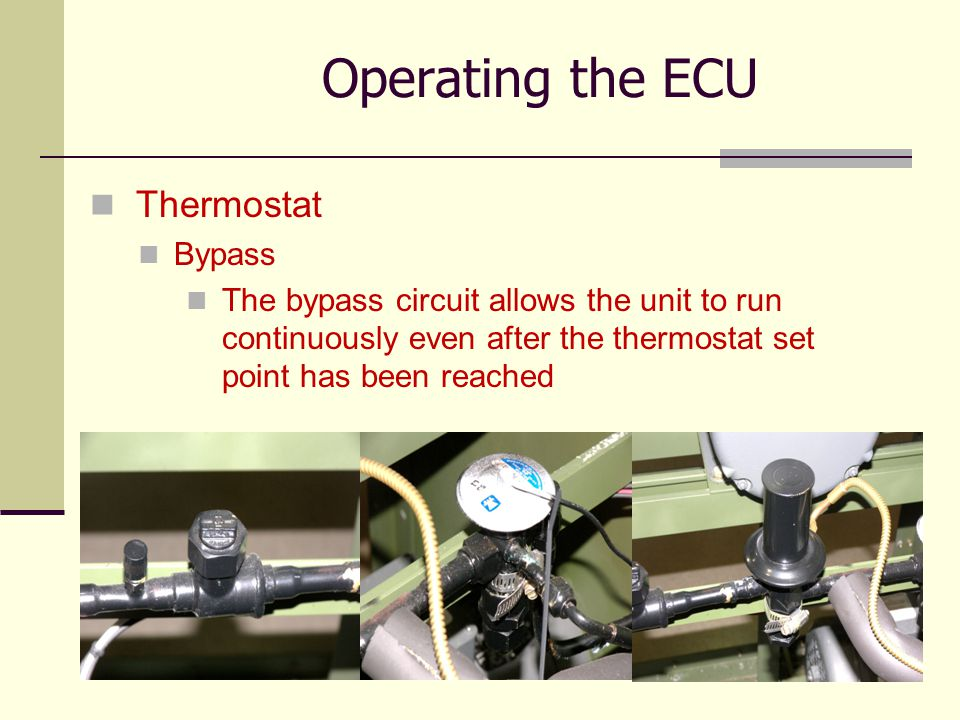 39 Thermostat Bypass The bypass circuit allows the unit to run continuously even after the thermostat set point has been reached Operating the ECU
