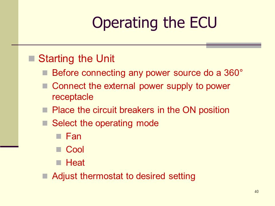 40 Starting the Unit Before connecting any power source do a 360° Connect the external power supply to power receptacle Place the circuit breakers in
