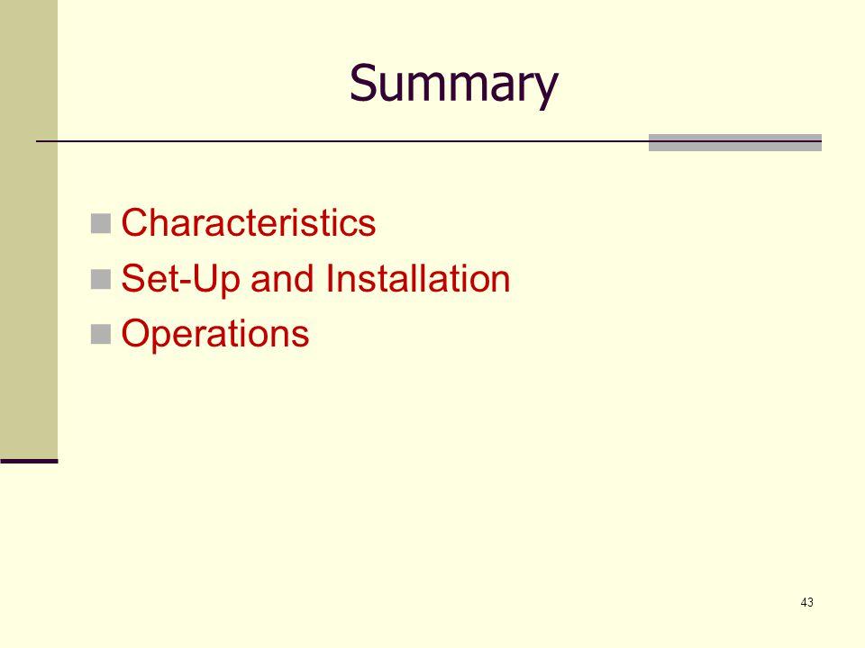 Summary Characteristics Set-Up and Installation Operations 43