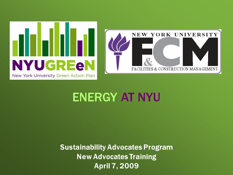 Sustainability Advocates Program New Advocates Training April 7, 2009 ENERGY AT NYU
