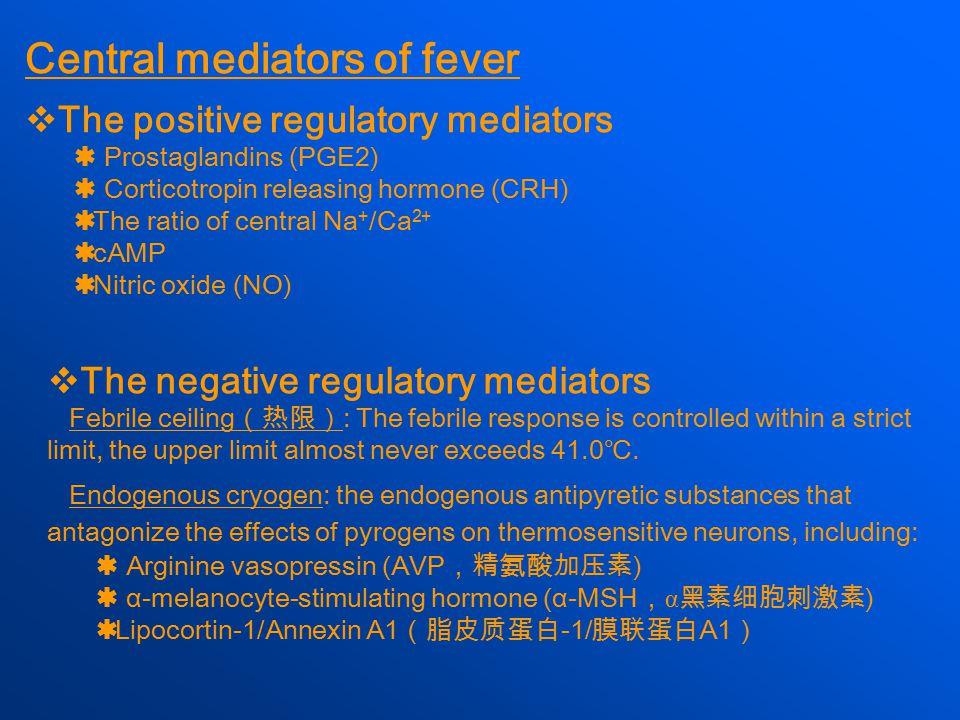 Central mediators of fever  The positive regulatory mediators  Prostaglandins (PGE2)  Corticotropin releasing hormone (CRH)  The ratio of central