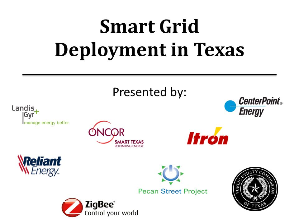Contents 1.Texas Market Overview – Barry Smitherman 2.Pecan Street Project – Brewster McCracken 3.CenterPoint Energy – Kenny Mercado 4.Reliant Energy – Bill Harmon 5.Retail Customer Products & Tools 6.Standards - Mark Carpenter, Tobin Richardson 7.Texas Grid of the Future – Barry Smitherman 2