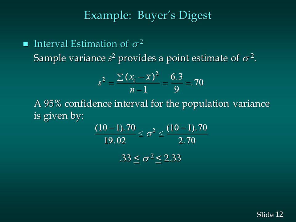 12 Slide Interval Estimation of  2 Interval Estimation of  2 Sample variance s 2 provides a point estimate of  2.