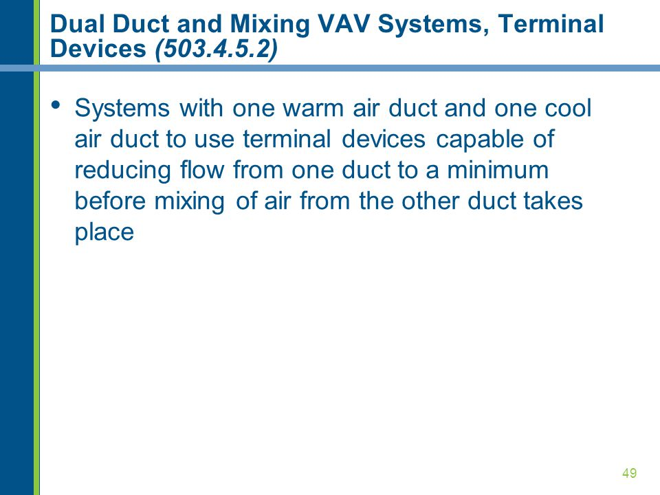 49 Dual Duct and Mixing VAV Systems, Terminal Devices (503.4.5.2) Systems with one warm air duct and one cool air duct to use terminal devices capable