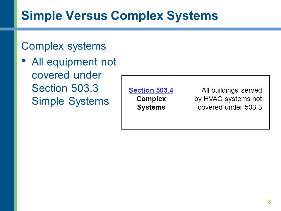 8 Simple Versus Complex Systems Complex systems All equipment not covered under Section 503.3 Simple Systems Section 503.4 Complex Systems All buildin
