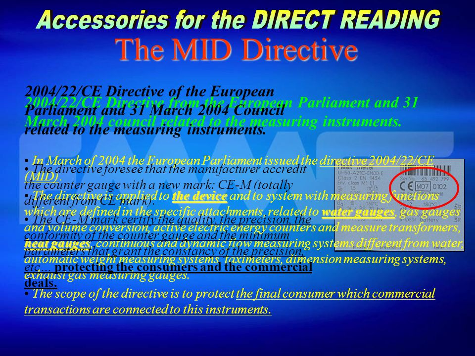 The MID Directive 2004/22/CE Directive from the European Parliament and 31 March 2004 council related to the measuring instruments.