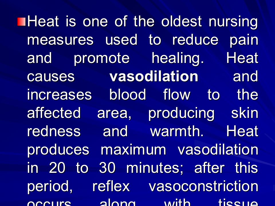Heat is one of the oldest nursing measures used to reduce pain and promote healing.