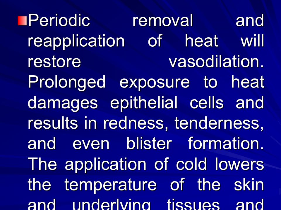 Periodic removal and reapplication of heat will restore vasodilation.