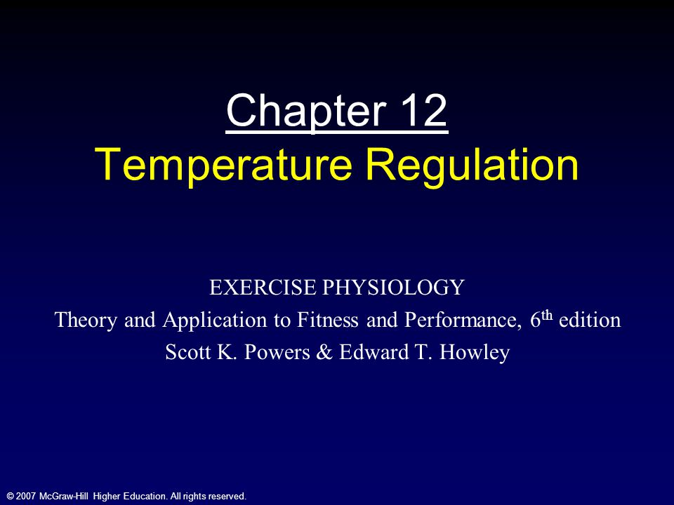 © 2007 McGraw-Hill Higher Education. All rights reserved. Chapter 12 Temperature Regulation EXERCISE PHYSIOLOGY Theory and Application to Fitness and