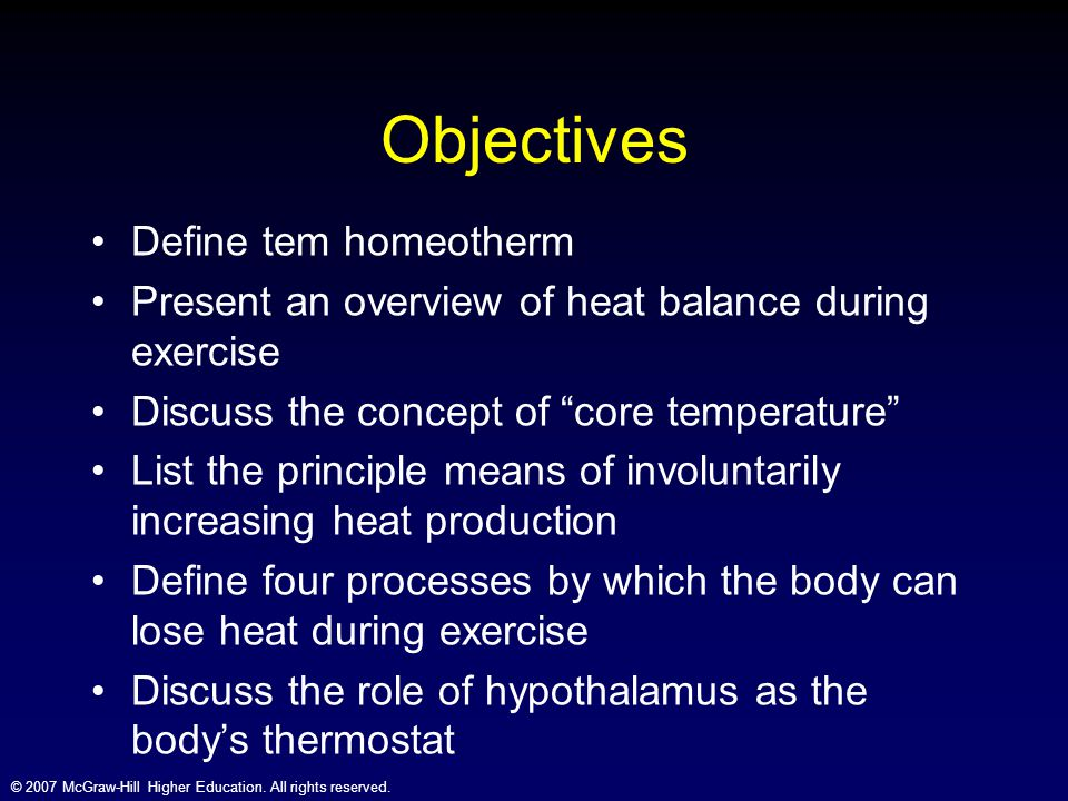 © 2007 McGraw-Hill Higher Education. All rights reserved. Objectives Define tem homeotherm Present an overview of heat balance during exercise Discuss
