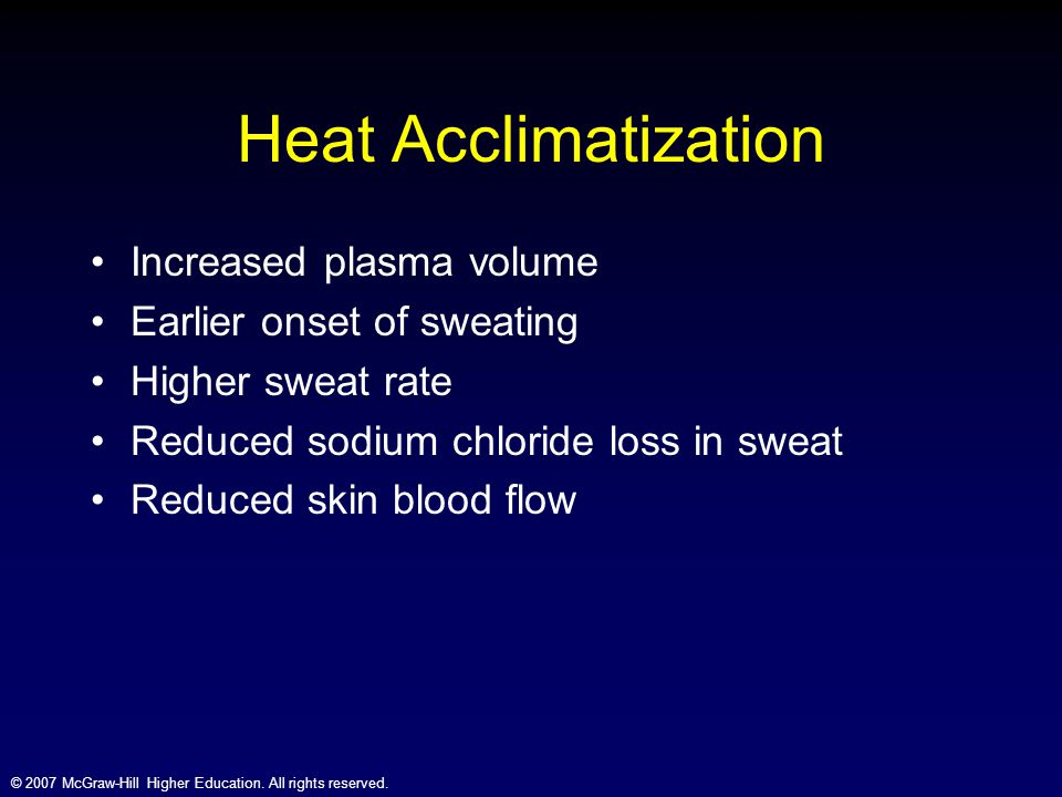 © 2007 McGraw-Hill Higher Education. All rights reserved. Heat Acclimatization Increased plasma volume Earlier onset of sweating Higher sweat rate Red