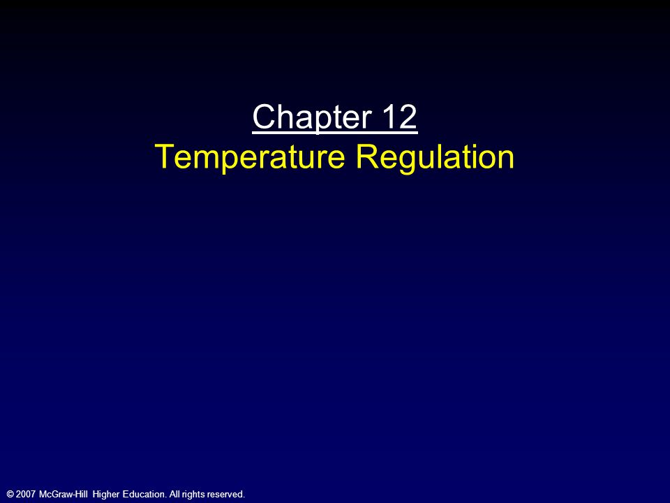 © 2007 McGraw-Hill Higher Education. All rights reserved. Chapter 12 Temperature Regulation
