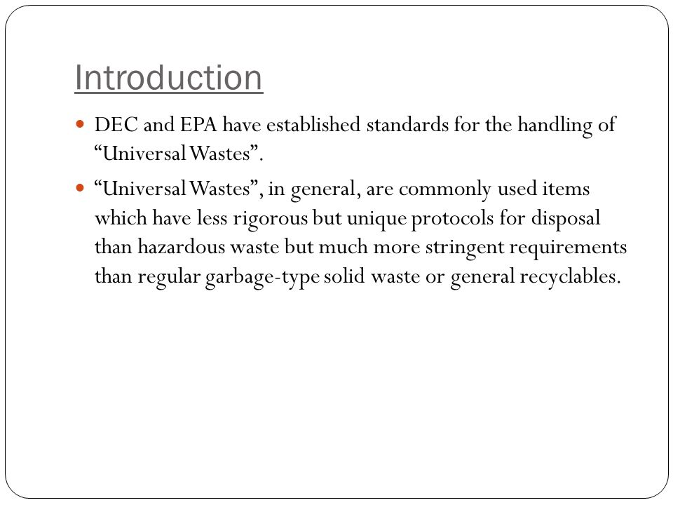 Introduction DEC and EPA have established standards for the handling of Universal Wastes .