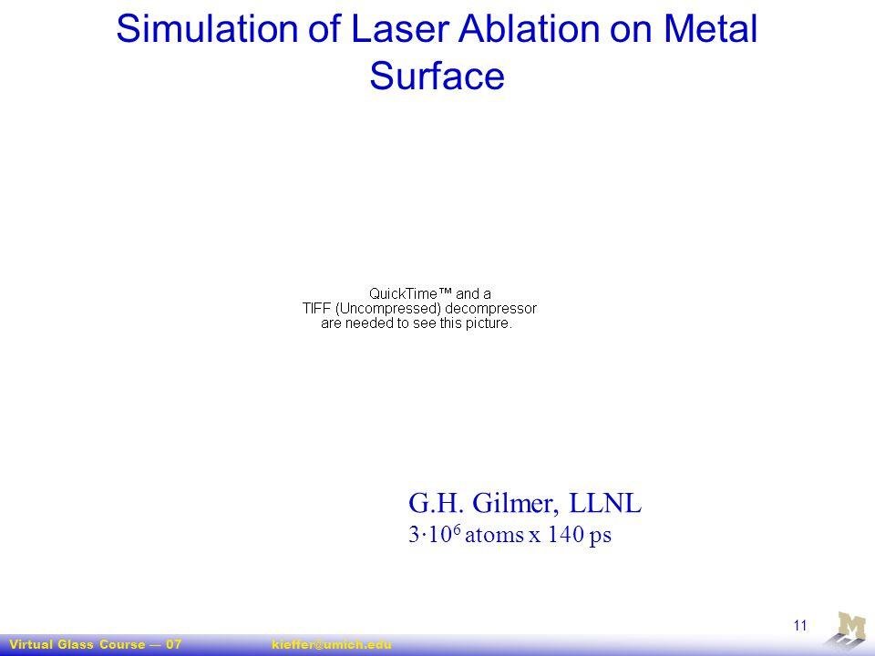 Virtual Glass Course — 07kieffer@umich.edu 11 Simulation of Laser Ablation on Metal Surface G.H. Gilmer, LLNL 3·10 6 atoms x 140 ps
