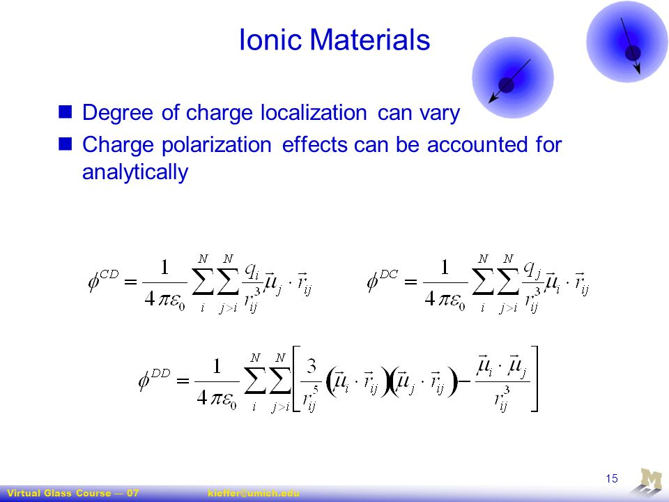 Virtual Glass Course — 07kieffer@umich.edu 15 Ionic Materials Degree of charge localization can vary Charge polarization effects can be accounted for