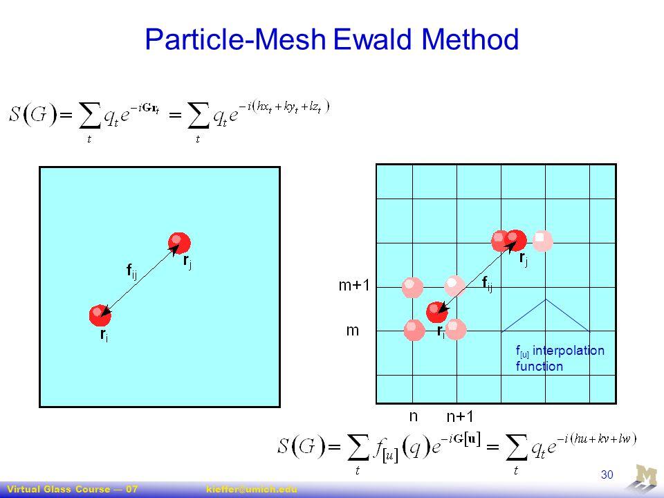 Virtual Glass Course — 07kieffer@umich.edu 30 Particle-Mesh Ewald Method f [u] interpolation function