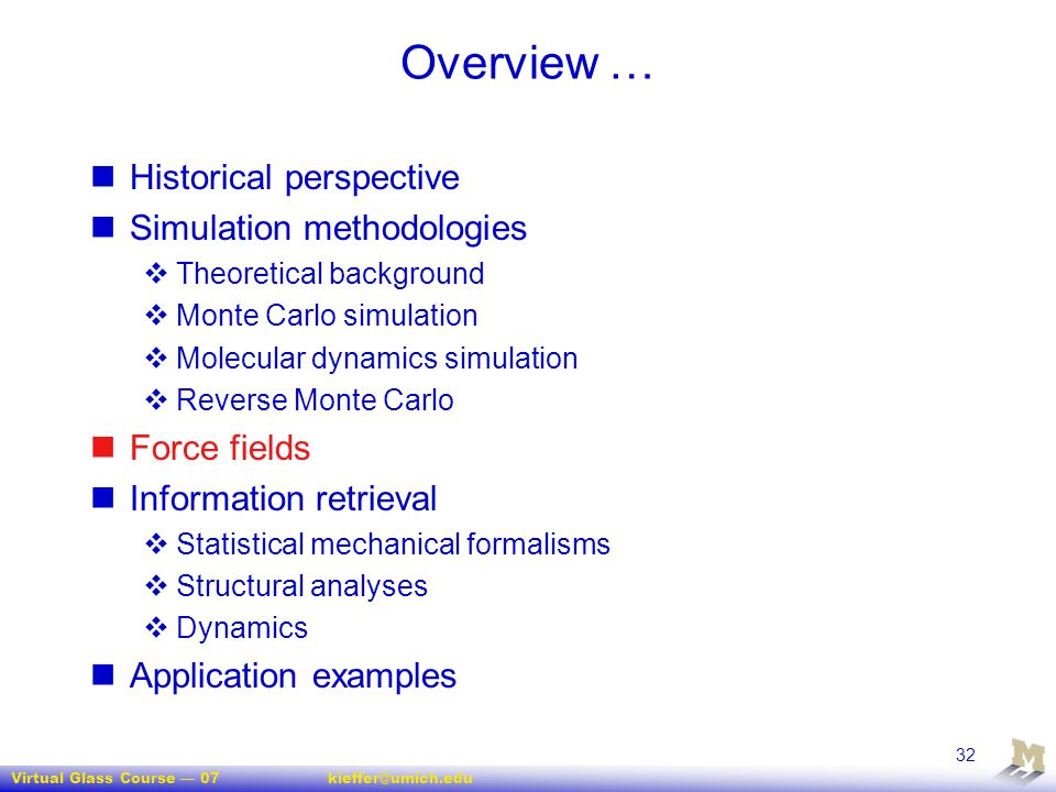 Virtual Glass Course — 07kieffer@umich.edu 32 Overview … Historical perspective Simulation methodologies  Theoretical background  Monte Carlo simula