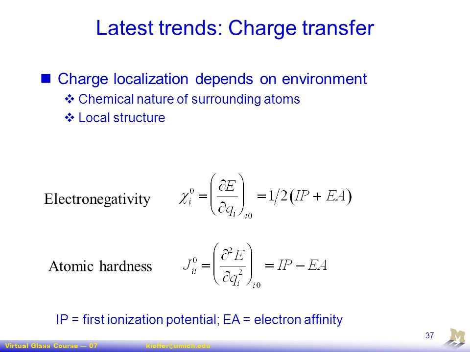 Virtual Glass Course — 07kieffer@umich.edu 37 Latest trends: Charge transfer Charge localization depends on environment  Chemical nature of surroundi