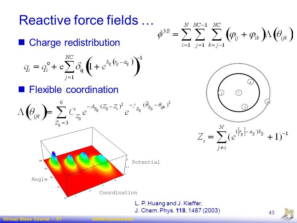 Virtual Glass Course — 07kieffer@umich.edu 43 Reactive force fields … Charge redistribution Flexible coordination L. P. Huang and J. Kieffer, J. Chem.