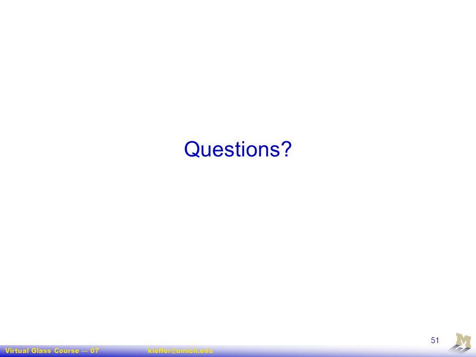 Virtual Glass Course — 07kieffer@umich.edu 51 Questions?